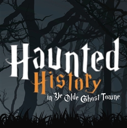 Haunted History in Ye Olde Ghost Towne