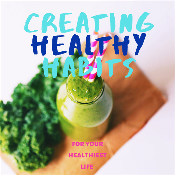 Creating Healthy Habits for Your Healthiest Life